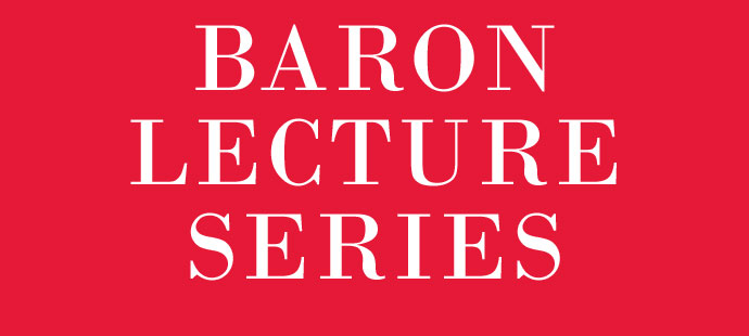 Baron Lecture Series