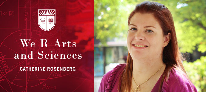 We R Arts and Sciences: Catherine Rosenberg