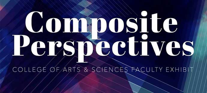 Composite Perspectives, College of Arts and Sciences Faculty Exhibit