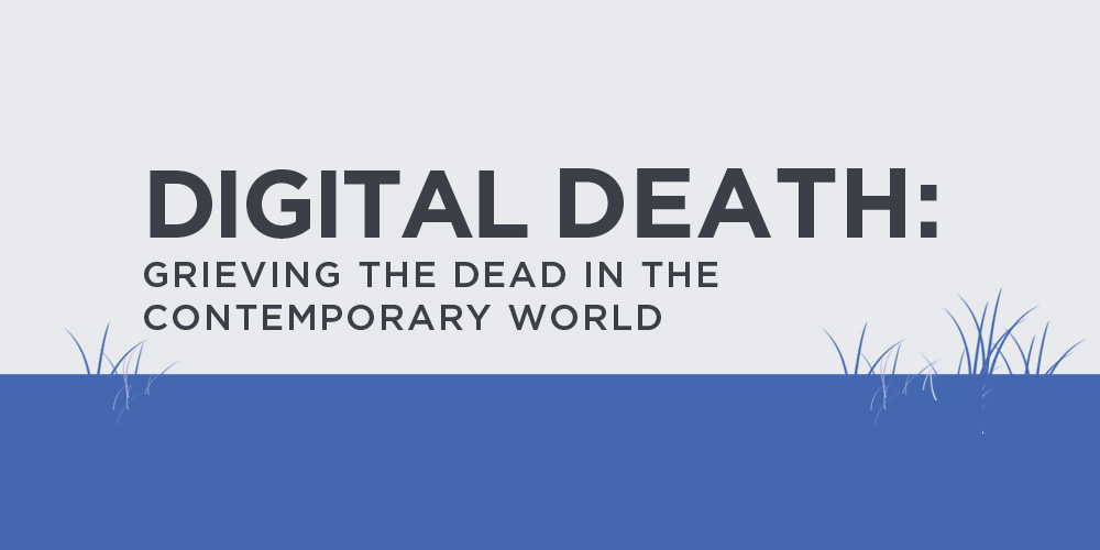 Join us for a presentation - Digital Death, Grieving the dead in the contemporary world