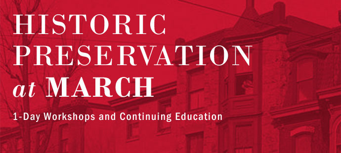 Register Now for MARCH's Fall 2018 Historic Preservation Workshops